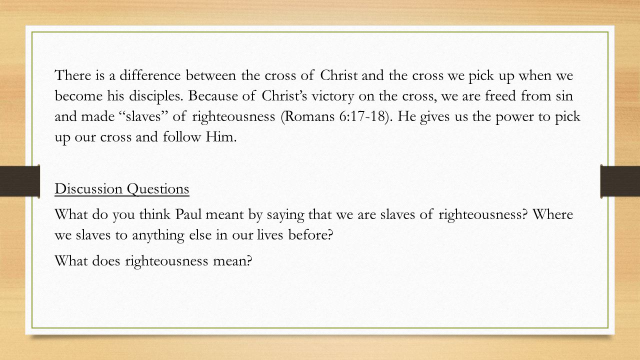 There is a difference between the cross of Christ and the cross we pick up when we become his disciples.