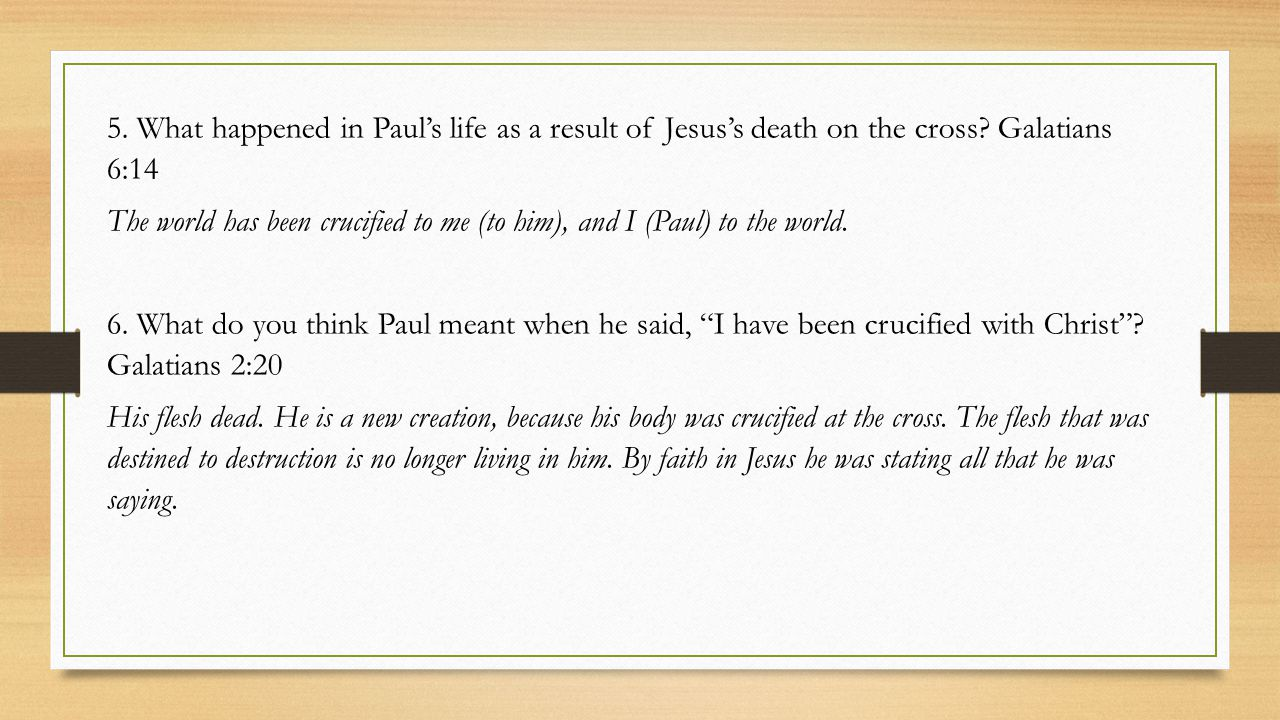 5.What happened in Paul's life as a result of Jesus's death on the cross.
