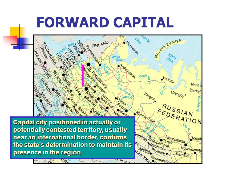 FORWARD CAPITAL Capital city positioned in actually or potentially contested territory, usually near an international border, confirms the state's determination to maintain its presence in the region
