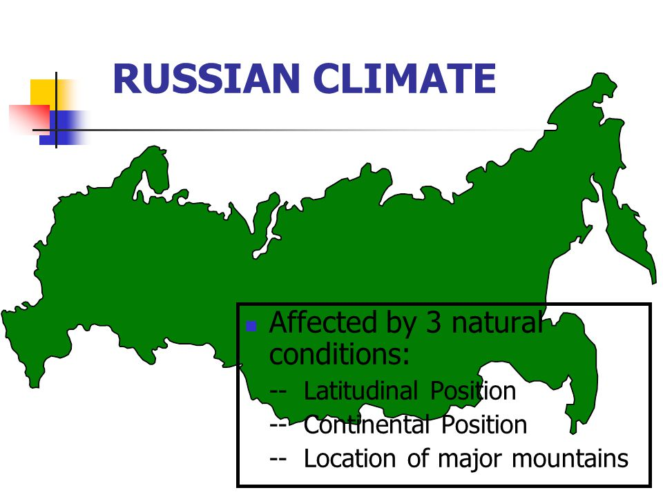 RUSSIAN CLIMATE Affected by 3 natural conditions: -- Latitudinal Position -- Continental Position -- Location of major mountains