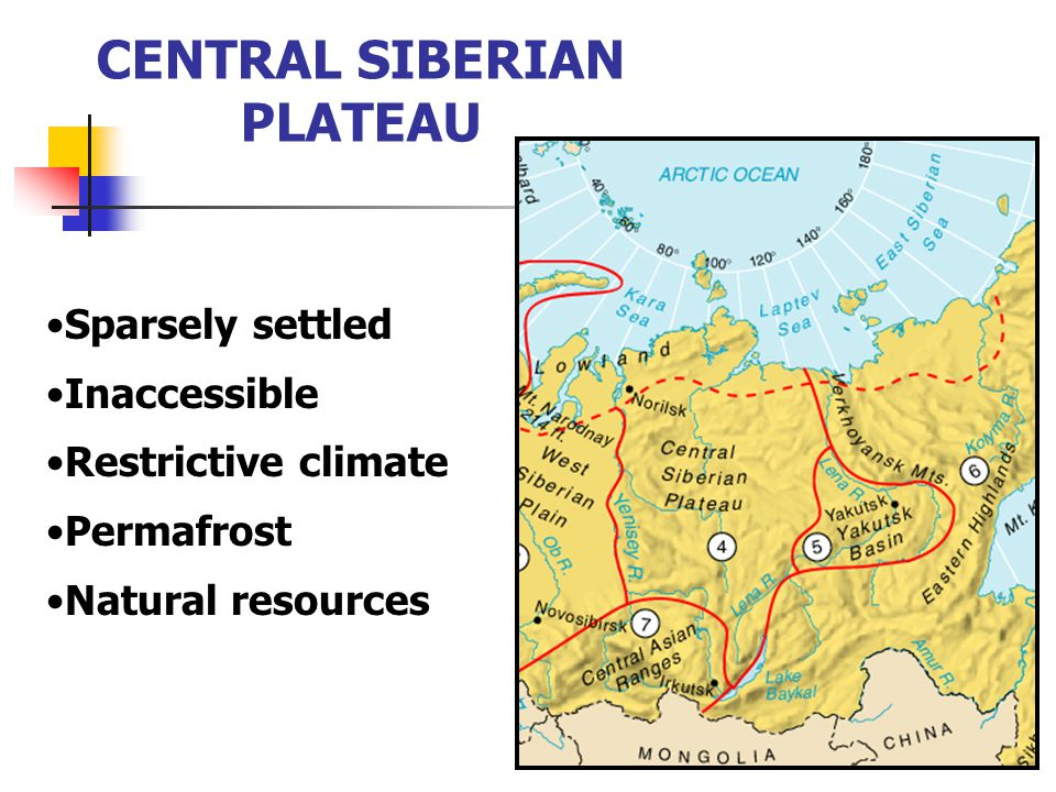 CENTRAL SIBERIAN PLATEAU Sparsely settled Inaccessible Restrictive climate Permafrost Natural resources