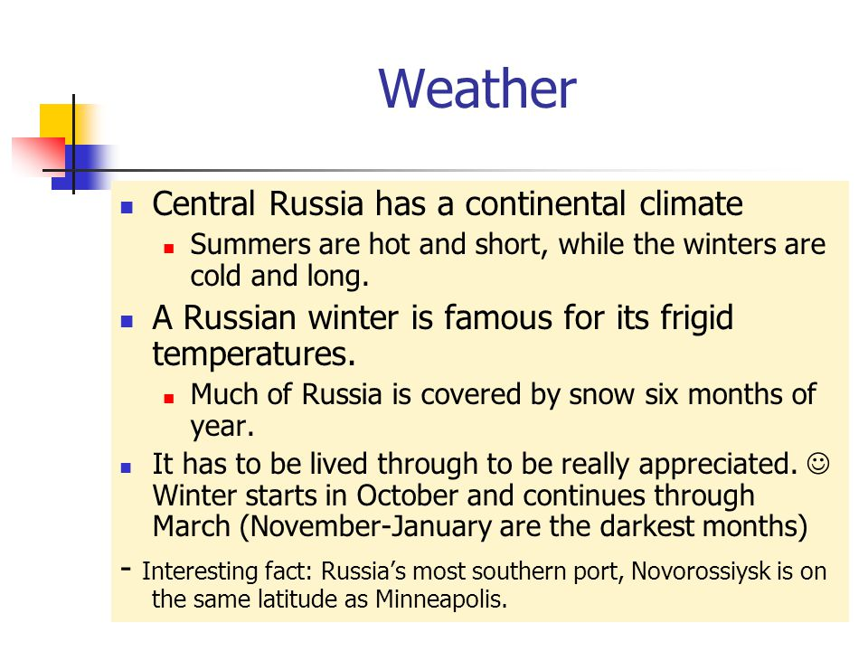 Weather Central Russia has a continental climate Summers are hot and short, while the winters are cold and long.