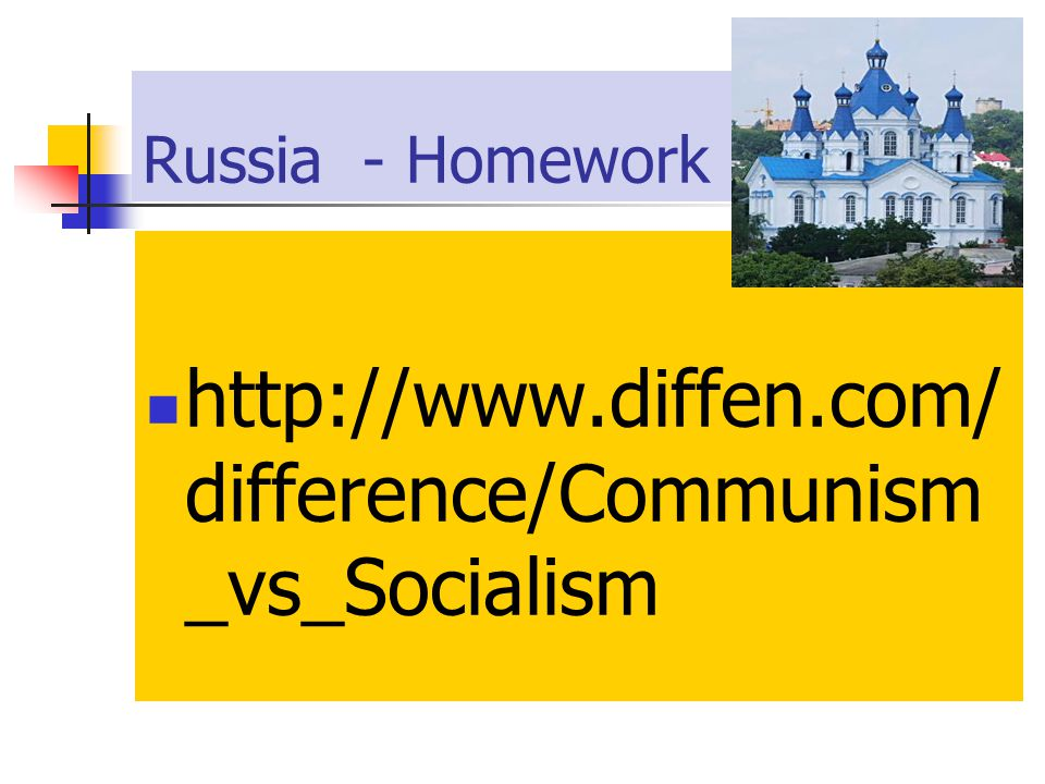 Russia - Homework http://www.diffen.com/ difference/Communism _vs_Socialism
