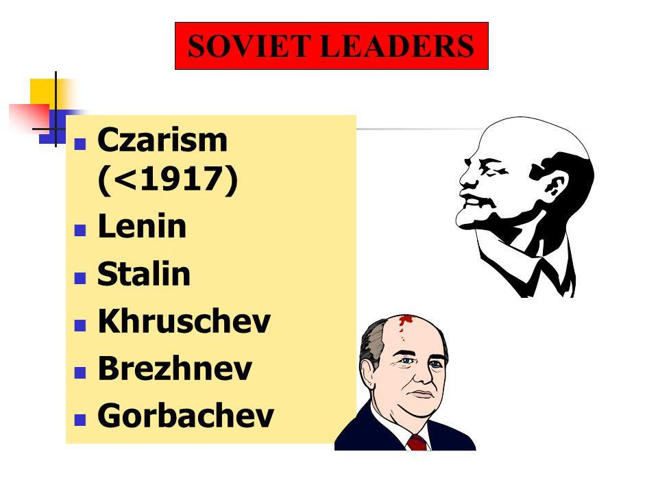 Czarism (<1917) Lenin Stalin Khruschev Brezhnev Gorbachev SOVIET LEADERS