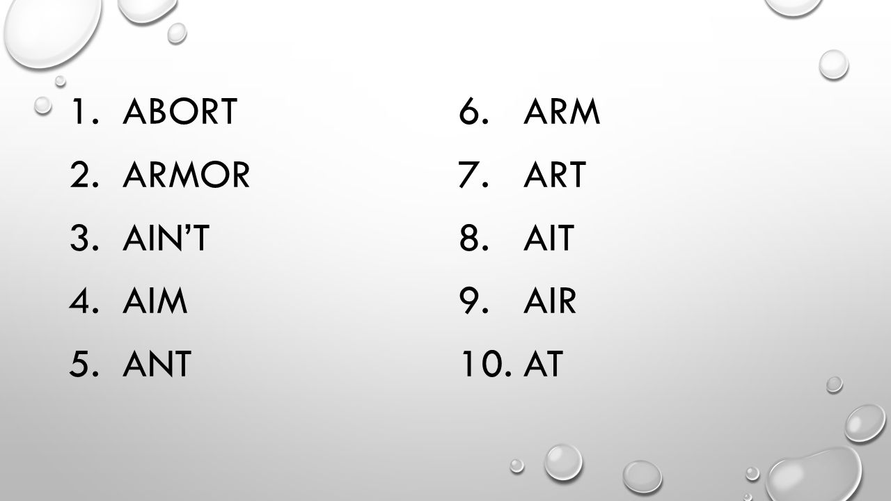 1.ABORT 2.ARMOR 3.AIN'T 4.AIM 5.ANT 6. ARM 7. ART 8. AIT 9. AIR 10. AT