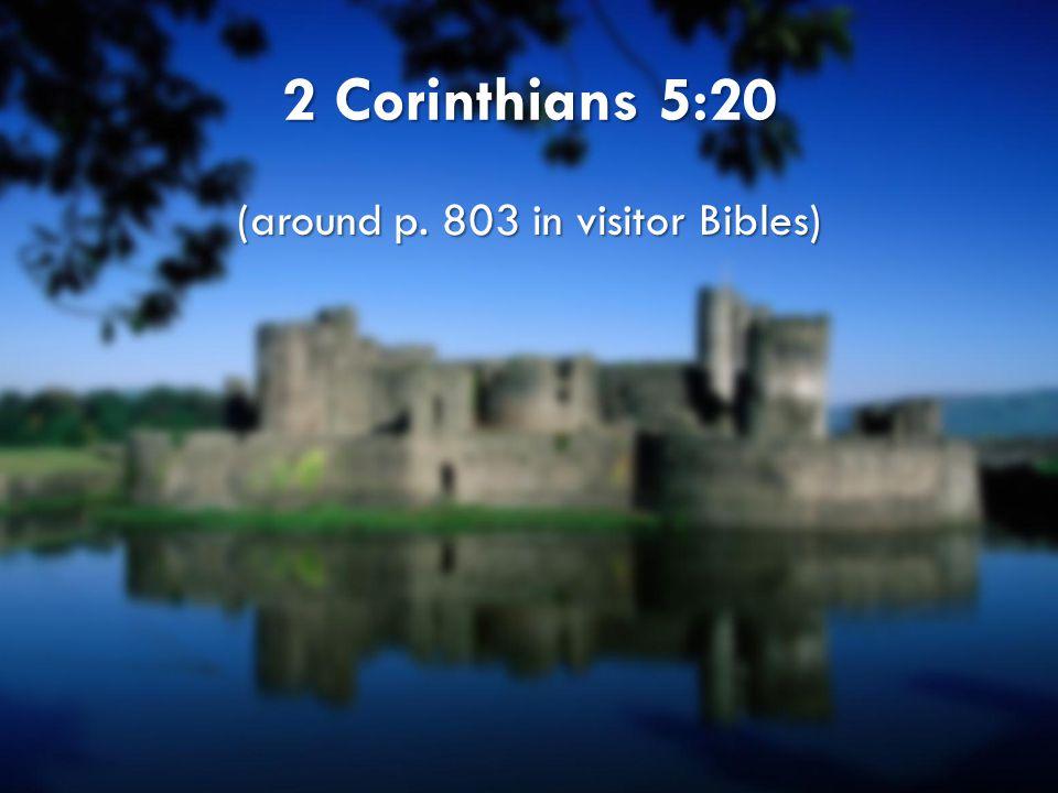 2 Corinthians 5:20 (around p. 803 in visitor Bibles)