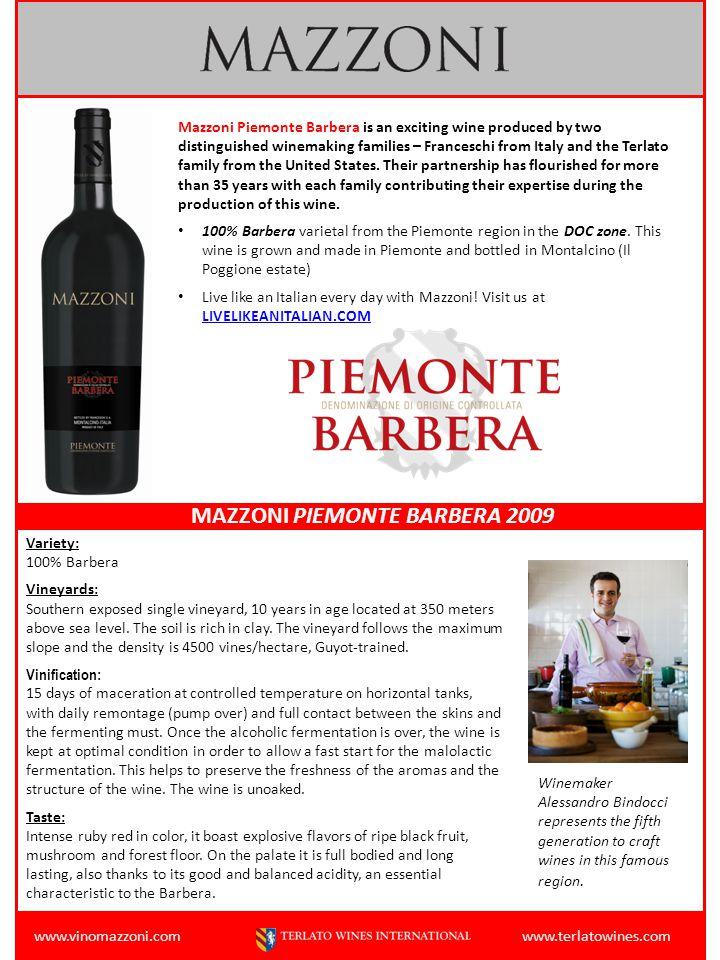 www.vinomazzoni.com www.terlatowines.com Variety: 100% Barbera Vineyards: Southern exposed single vineyard, 10 years in age located at 350 meters above sea level.