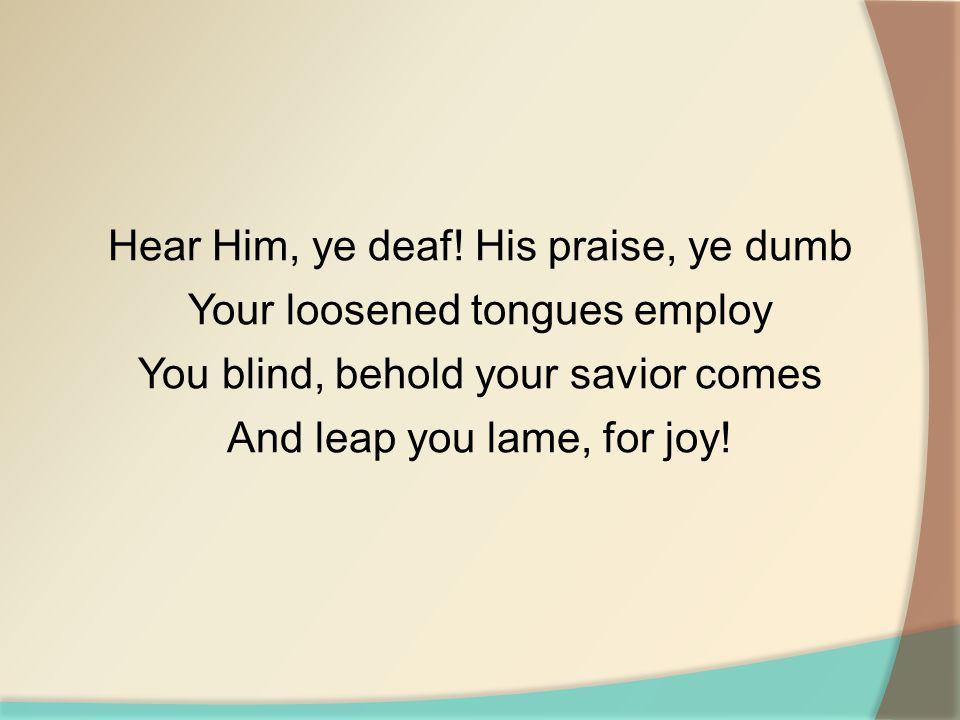 Hear Him, ye deaf.