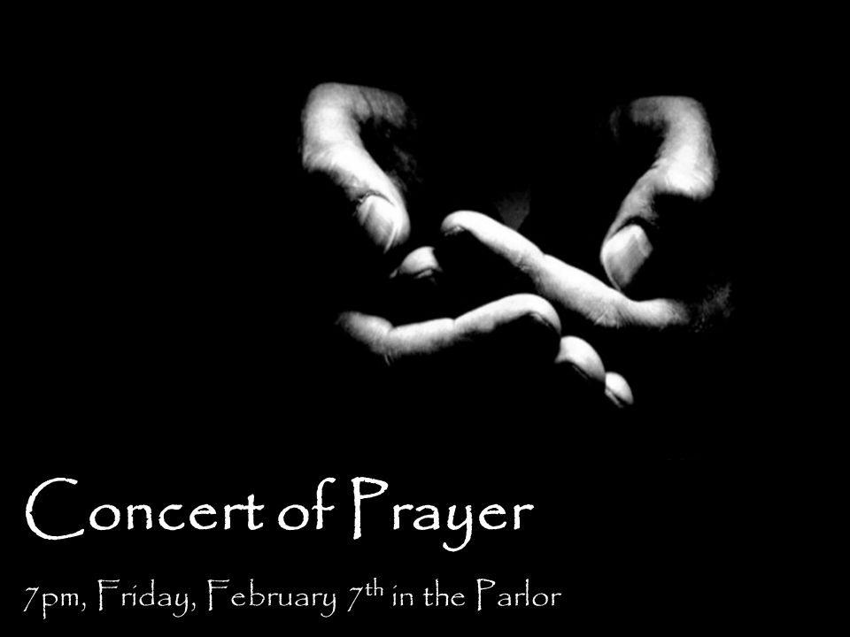 Concert of Prayer 7pm, Friday, February 7 th in the Parlor