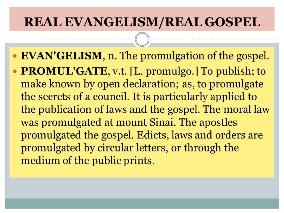 REAL EVANGELISM/REAL GOSPEL EVAN GELISM, n. The promulgation of the gospel.