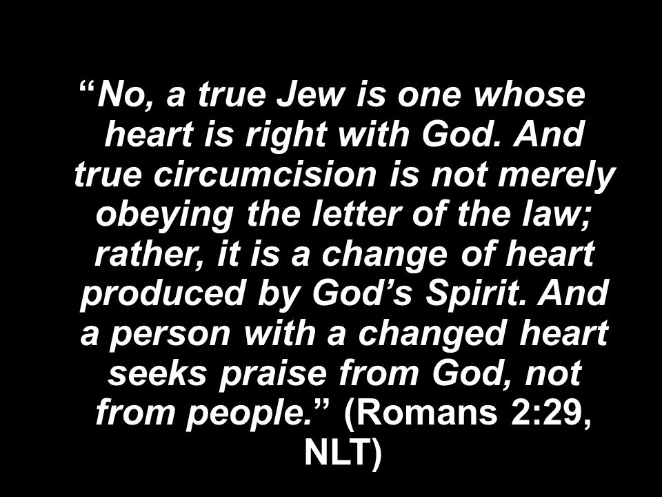 No, a true Jew is one whose heart is right with God.