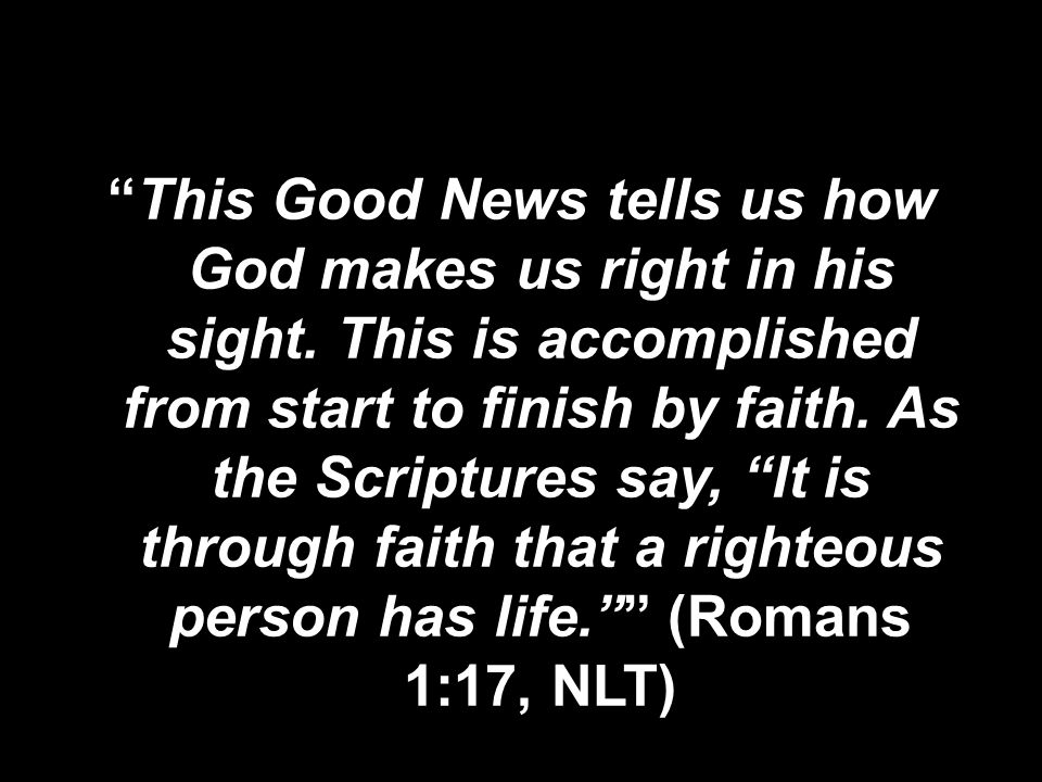 This Good News tells us how God makes us right in his sight.