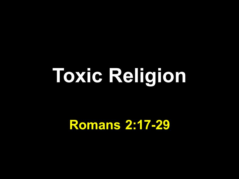 Toxic Religion Romans 2:17-29