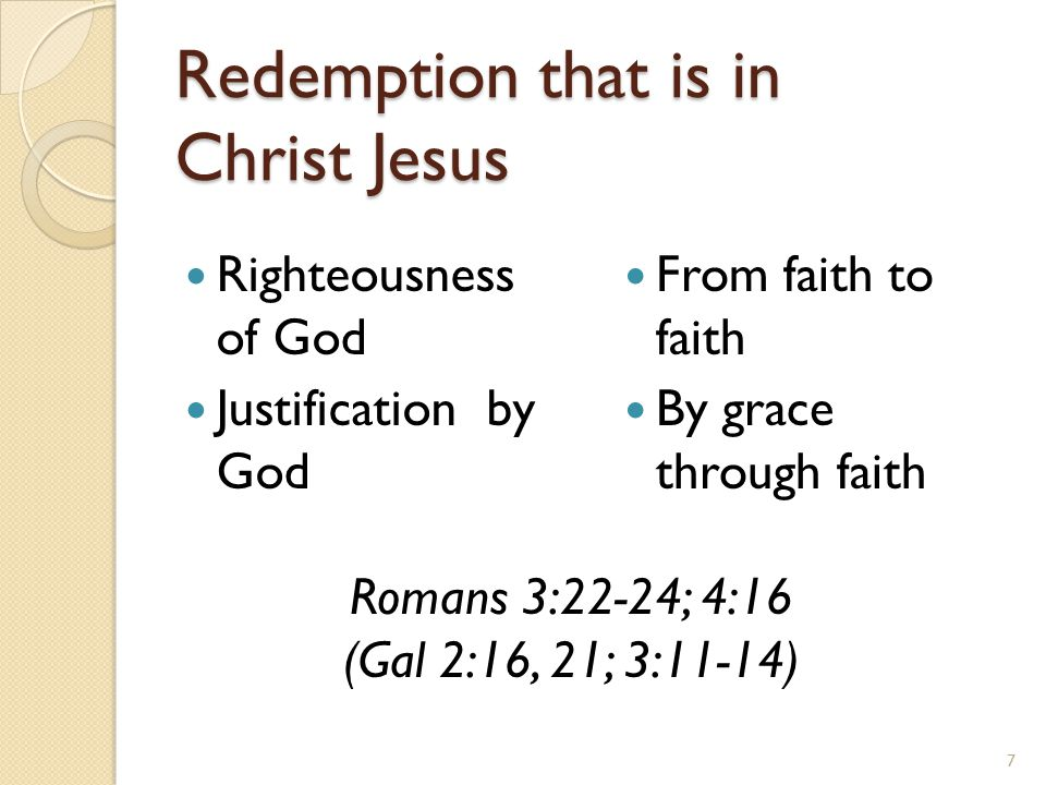 Redemption that is in Christ Jesus Righteousness of God Justification by God From faith to faith By grace through faith 7 Romans 3:22-24; 4:16 (Gal 2: