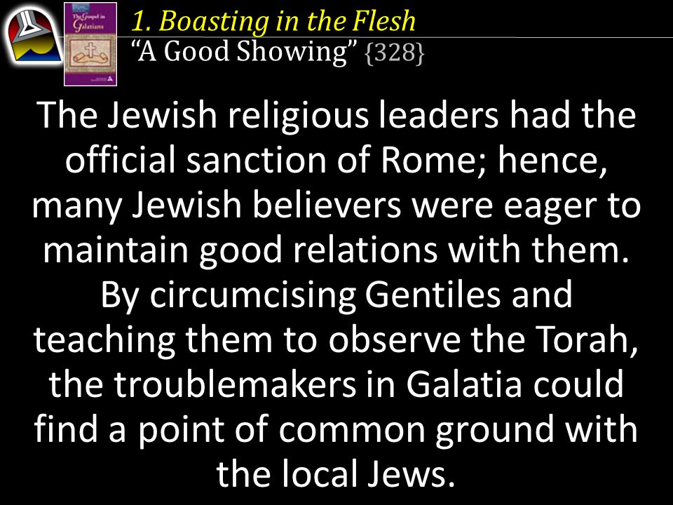 """1. Boasting in the Flesh """"A Good Showing"""" {328} The Jewish religious leaders had the official sanction of Rome; hence, many Jewish believers were eage"""