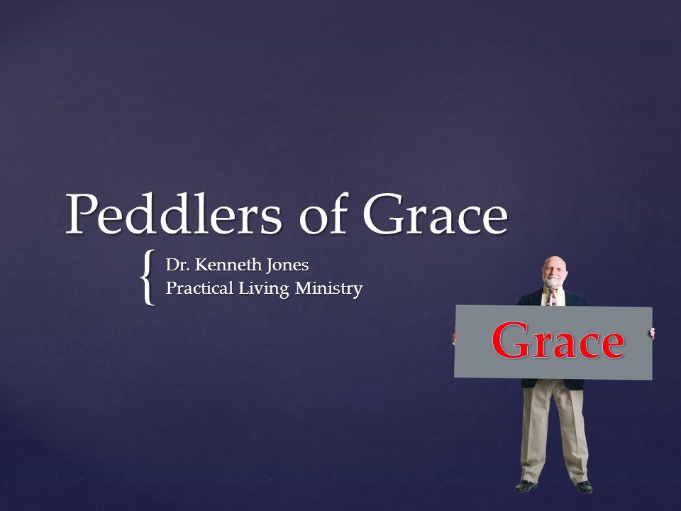 { Peddlers of Grace Dr. Kenneth Jones Practical Living Ministry