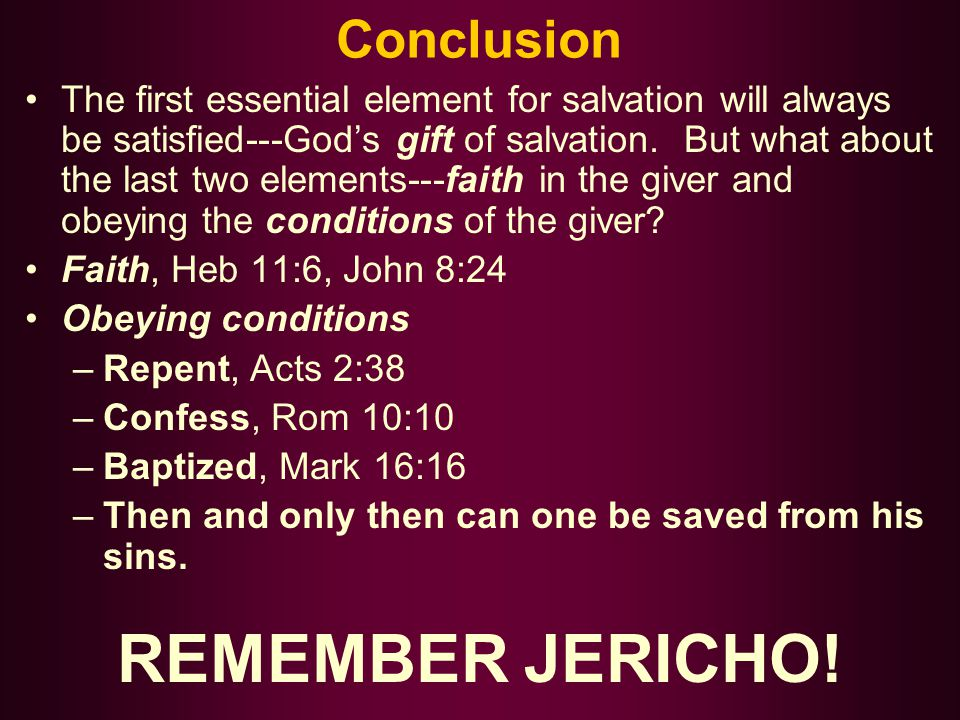 Conclusion The first essential element for salvation will always be satisfied---God's gift of salvation.