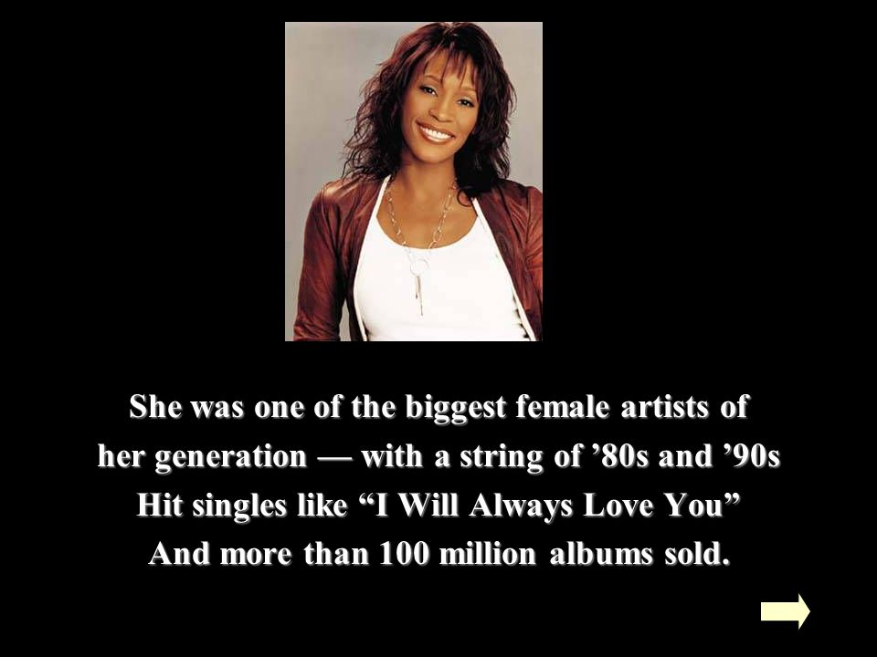She was one of the biggest female artists of her generation — with a string of '80s and '90s Hit singles like I Will Always Love You And more than 100 million albums sold.