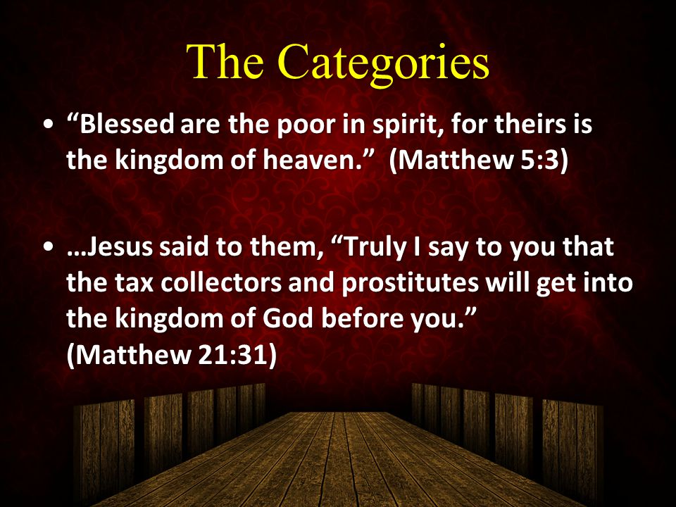"The Categories ""Blessed are the poor in spirit, for theirs is the kingdom of heaven."" (Matthew 5:3)""Blessed are the poor in spirit, for theirs is the"