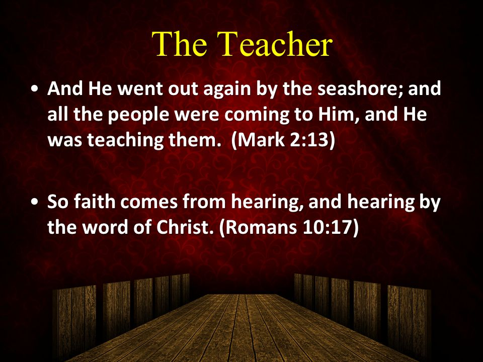 The Teacher And He went out again by the seashore; and all the people were coming to Him, and He was teaching them. (Mark 2:13)And He went out again b