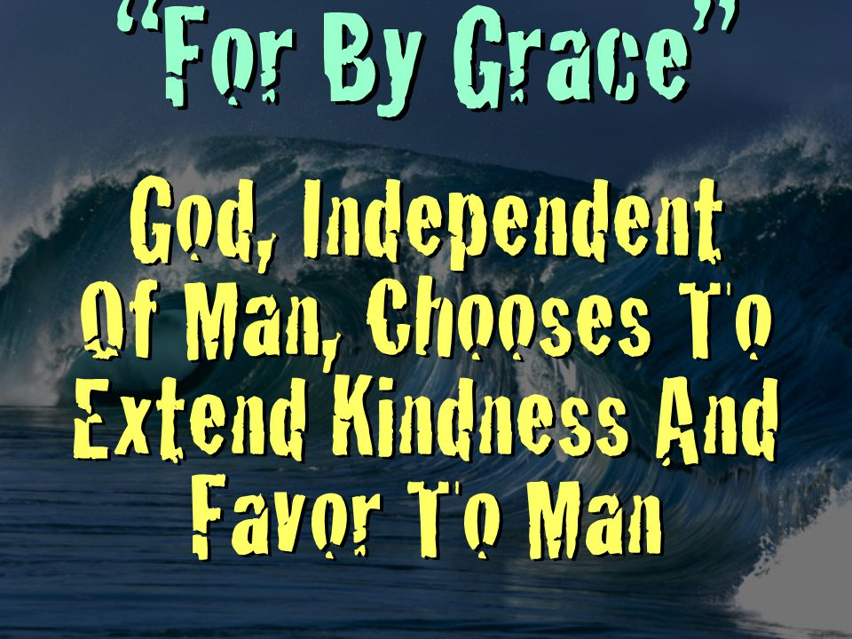 For By Grace God, Independent Of Man, Chooses To Extend Kindness And Favor To Man