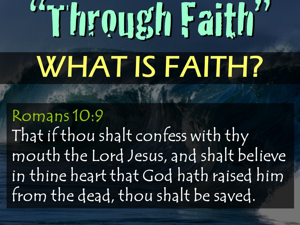 Through Faith WHAT IS FAITH.