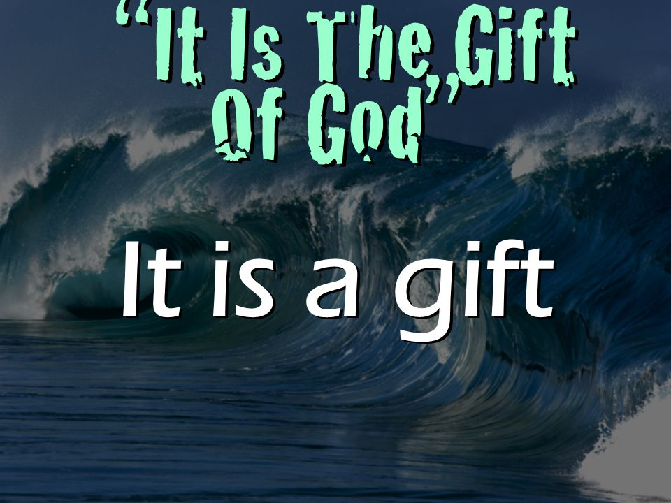 It Is The Gift Of God It is a gift