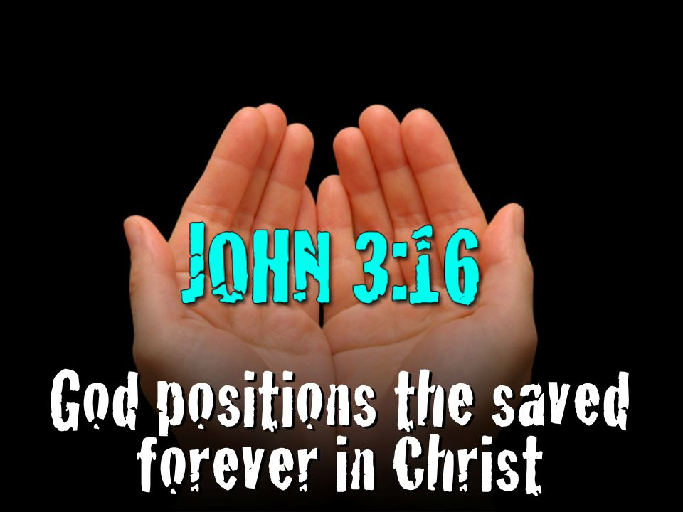 God positions the saved forever in Christ