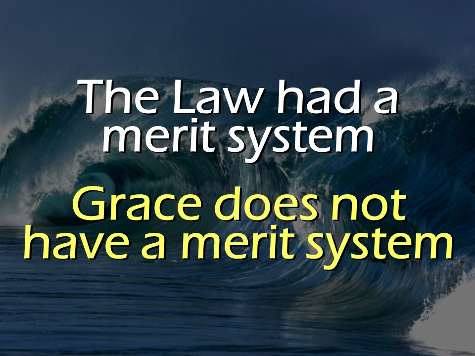 The Law had a merit system Grace does not have a merit system The Law had a merit system Grace does not have a merit system