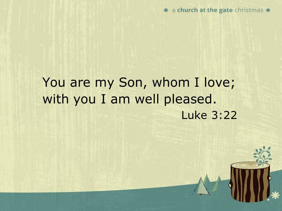 textbox center textbox center You are my Son, whom I love; with you I am well pleased. Luke 3:22