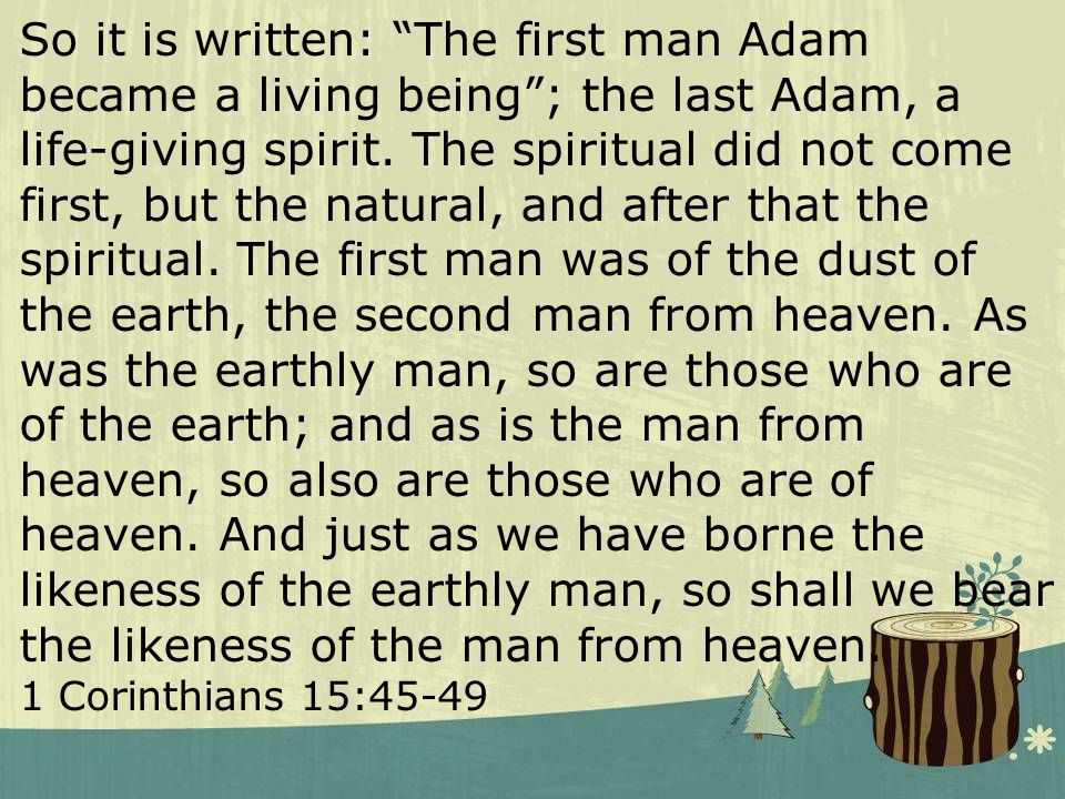 textbox center textbox center So it is written: The first man Adam became a living being ; the last Adam, a life-giving spirit.