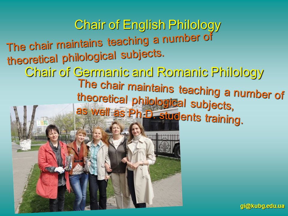 Chair of English Philology gi@kubg.edu.ua The chair maintains teaching a number of theoretical philological subjects.