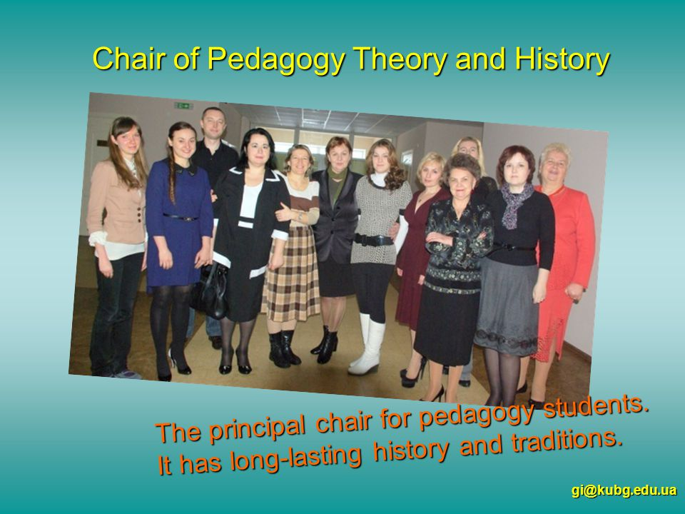Chair of Pedagogy Theory and History gi@kubg.edu.ua The principal chair for pedagogy students.