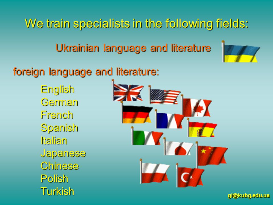 We train specialists in the following fields: Ukrainian language and literature foreign language and literature: EnglishGermanFrenchSpanishItalianJapaneseChinesePolishTurkish gi@kubg.edu.ua