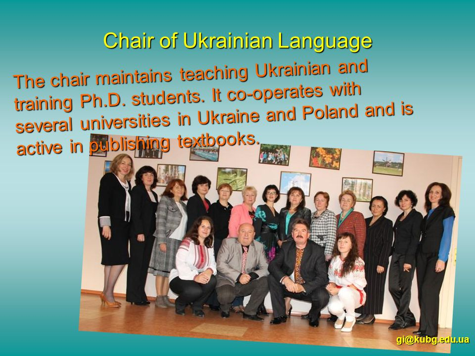 Chair of Ukrainian Language gi@kubg.edu.ua The chair maintains teaching Ukrainian and training Ph.D.