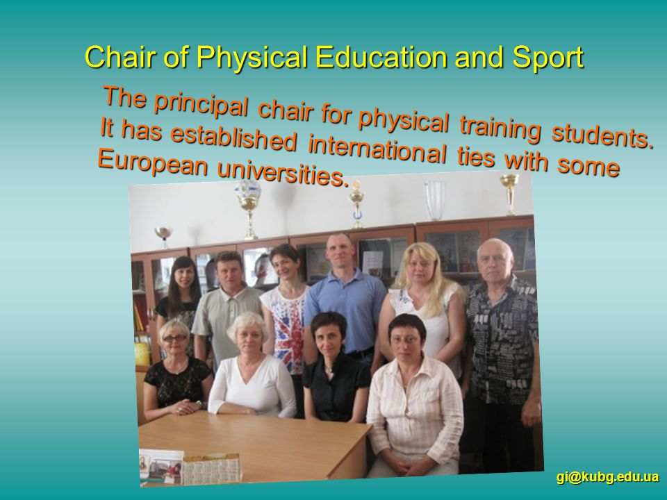 Chair of Physical Education and Sport gi@kubg.edu.ua The principal chair for physical training students.