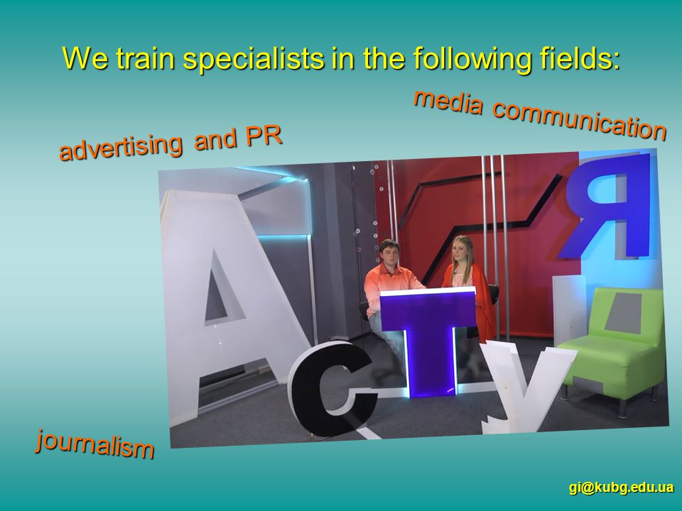We train specialists in the following fields: media communication gi@kubg.edu.ua journalism advertising and PR