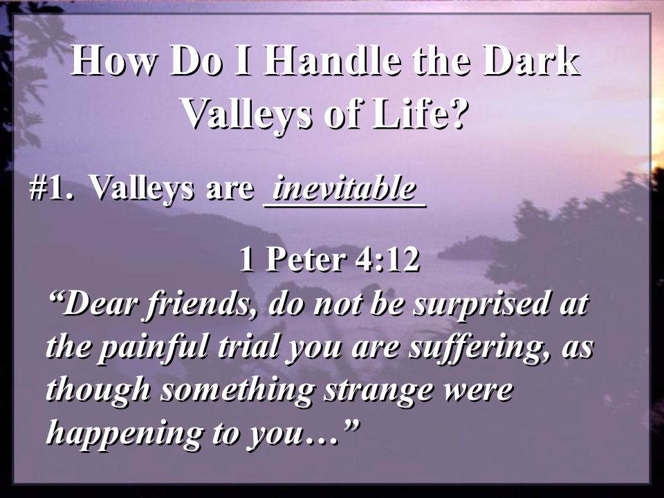 What Can We Do When We God Through the Valleys.