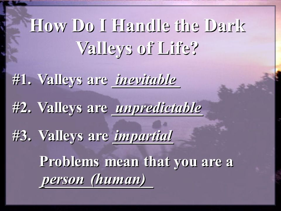 How do you choose to not be discouraged.What Can We Do When We God Through the Valleys.