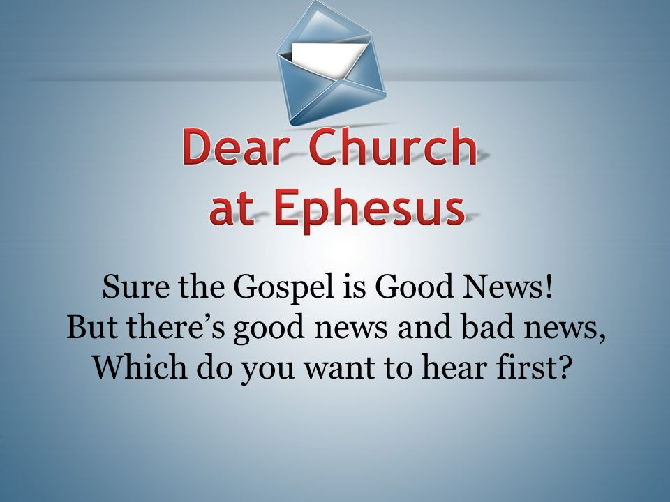 Sure the Gospel is Good News! But there's good news and bad news, Which do you want to hear first?