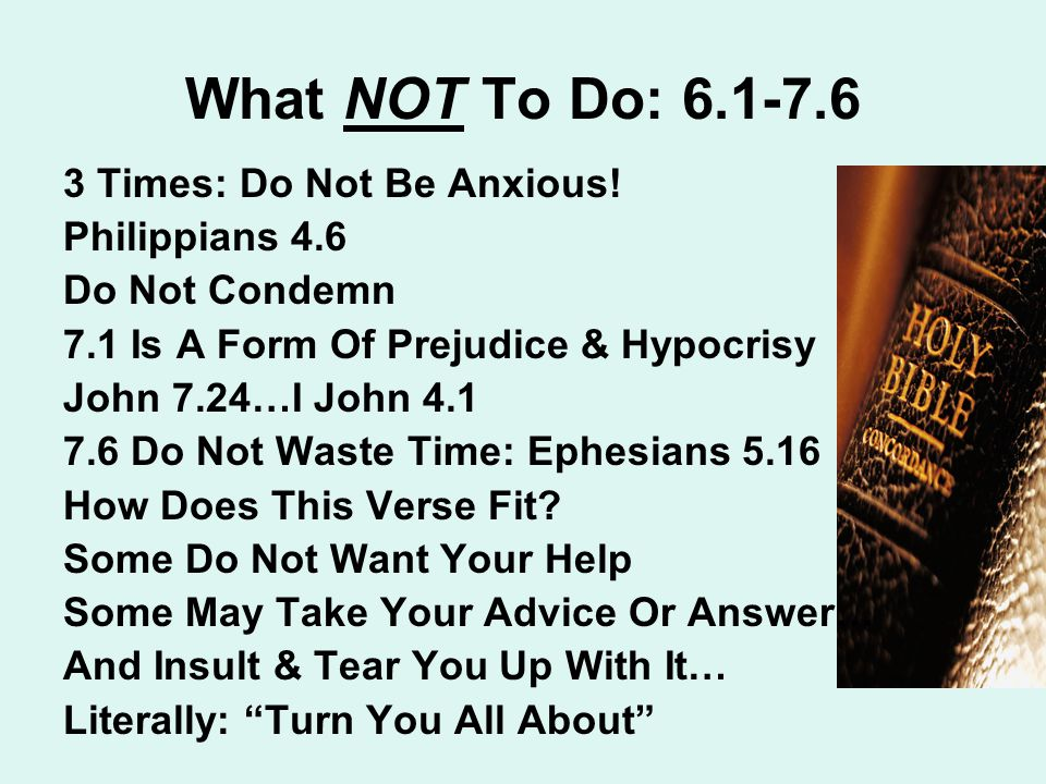 What NOT To Do: 6.1-7.6 3 Times: Do Not Be Anxious.