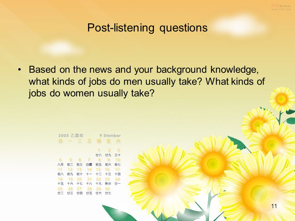 11 Post-listening questions Based on the news and your background knowledge, what kinds of jobs do men usually take.