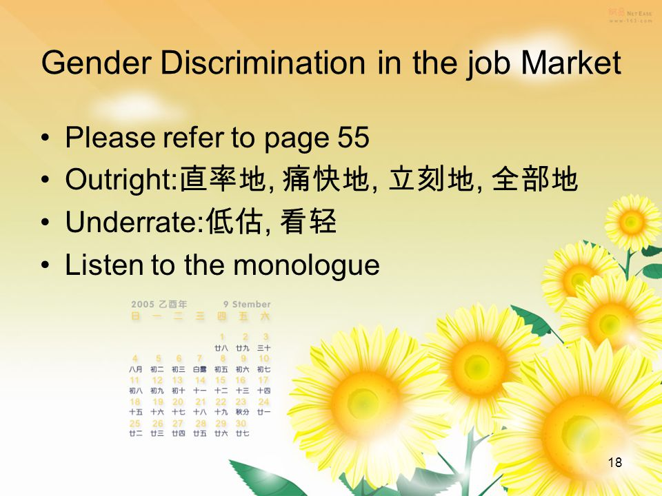 18 Gender Discrimination in the job Market Please refer to page 55 Outright: 直率地, 痛快地, 立刻地, 全部地 Underrate: 低估, 看轻 Listen to the monologue