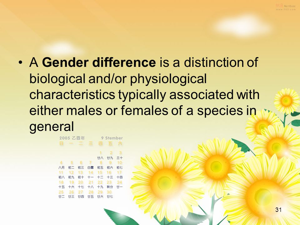 31 A Gender difference is a distinction of biological and/or physiological characteristics typically associated with either males or females of a species in general