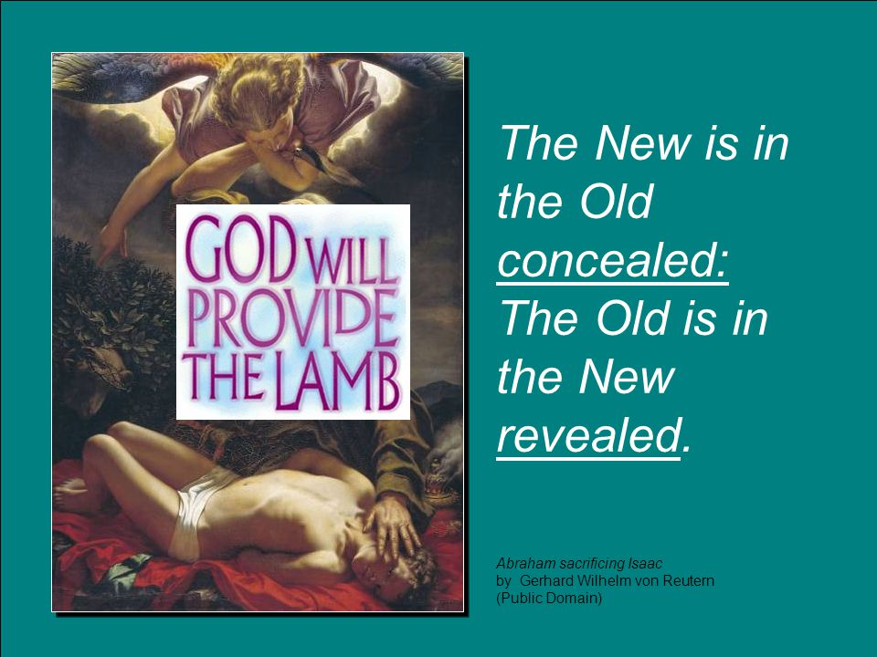 The New is in the Old concealed: The Old is in the New revealed.