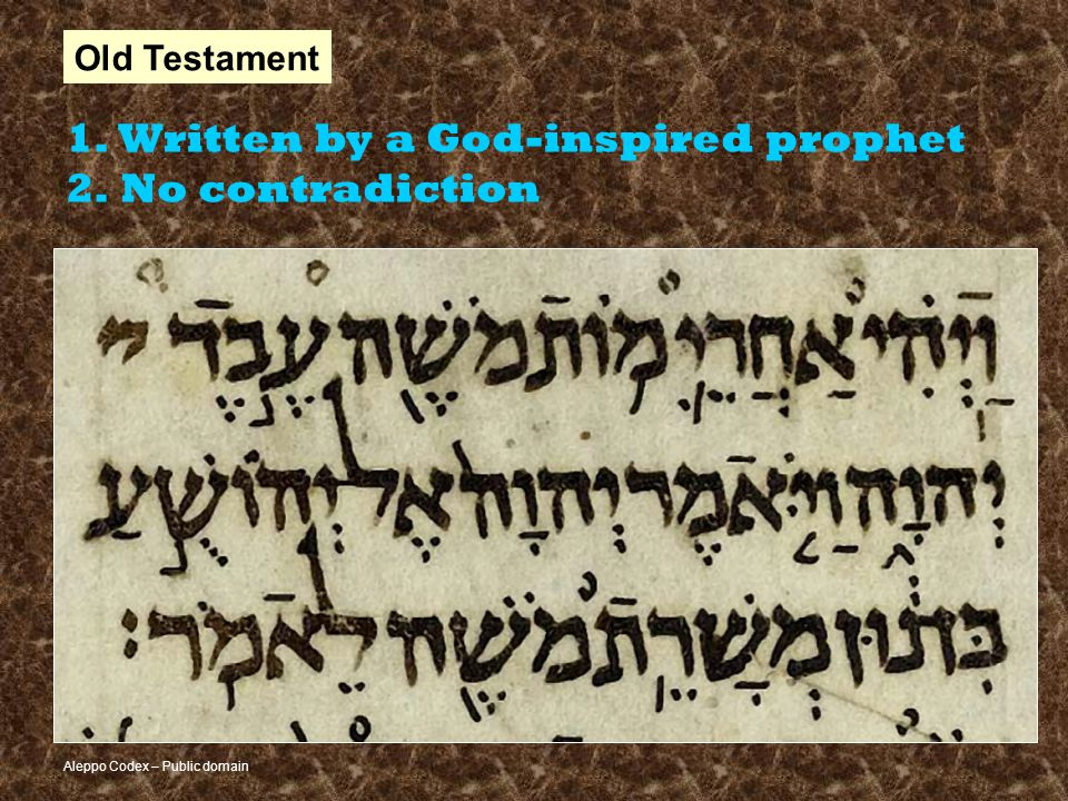 Aleppo Codex – Public domain Old Testament 1. Written by a God-inspired prophet 2. No contradiction