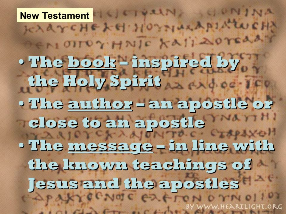 The book – inspired by the Holy Spirit The author – an apostle or close to an apostle The message – in line with the known teachings of Jesus and the apostles The book – inspired by the Holy Spirit The author – an apostle or close to an apostle The message – in line with the known teachings of Jesus and the apostles New Testament