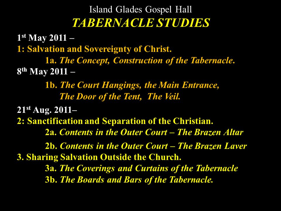 Island Glades Gospel Hall TABERNACLE STUDIES 1 st May 2011 – 1: Salvation and Sovereignty of Christ.