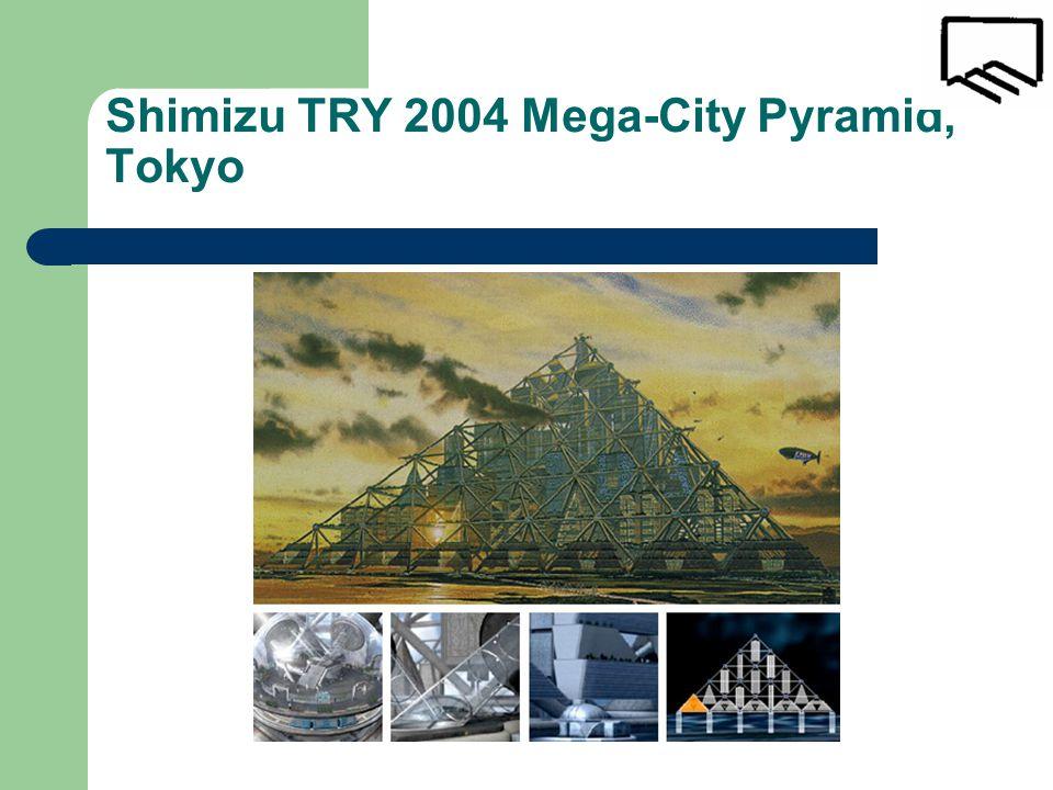 Shimizu TRY 2004 Mega-City Pyramid, Tokyo