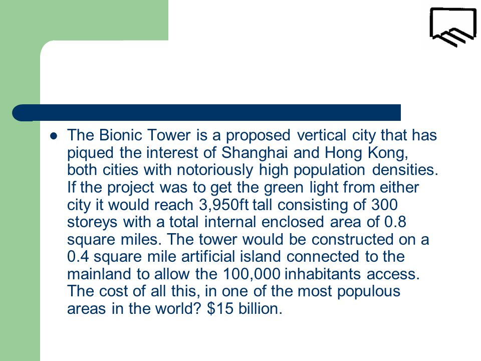 The Bionic Tower is a proposed vertical city that has piqued the interest of Shanghai and Hong Kong, both cities with notoriously high population densities.